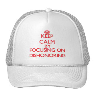 Keep Calm by focusing on Dishonoring Mesh Hats
