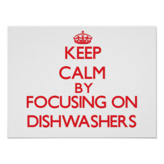 Keep Calm by focusing on Dishwashers Posters