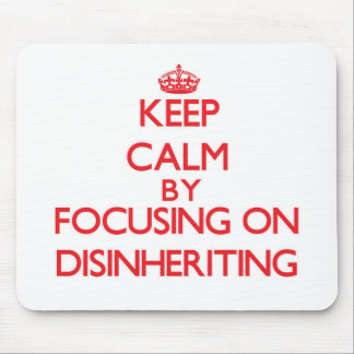 Keep Calm by focusing on Disinheriting Mousepad