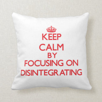 Keep Calm by focusing on Disintegrating Pillow