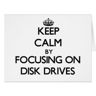 Keep Calm by focusing on Disk Drives Cards