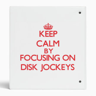 Keep Calm by focusing on Disk Jockeys Binders