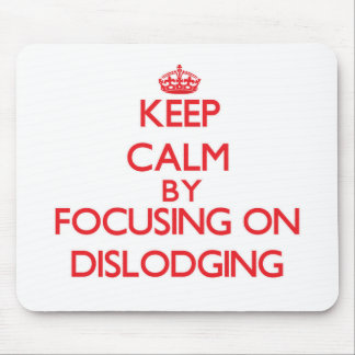 Keep Calm by focusing on Dislodging Mousepads