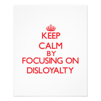 Keep Calm by focusing on Disloyalty Flyer