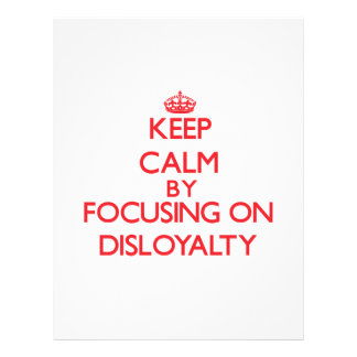 Keep Calm by focusing on Disloyalty Full Color Flyer
