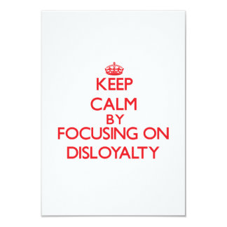 Keep Calm by focusing on Disloyalty 3.5x5 Paper Invitation Card