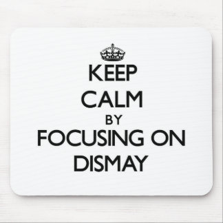 Keep Calm by focusing on Dismay Mousepads