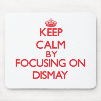 Keep Calm by focusing on Dismay Mousepad