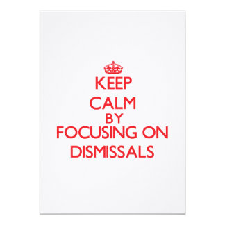 Keep Calm by focusing on Dismissals 5x7 Paper Invitation Card