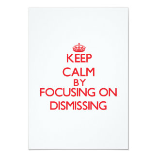 Keep Calm by focusing on Dismissing 3.5x5 Paper Invitation Card