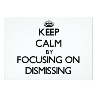 Keep Calm by focusing on Dismissing 5x7 Paper Invitation Card