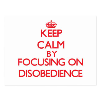 Keep Calm by focusing on Disobedience Postcard