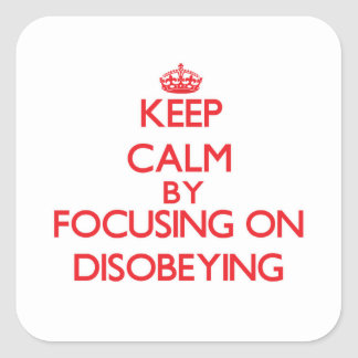Keep Calm by focusing on Disobeying Sticker