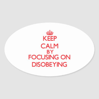 Keep Calm by focusing on Disobeying Stickers