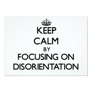 Keep Calm by focusing on Disorientation Personalized Invites