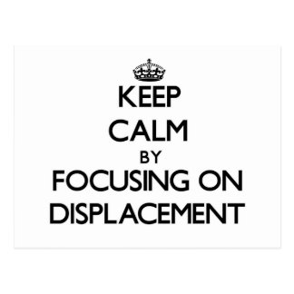 Keep Calm by focusing on Displacement Postcards