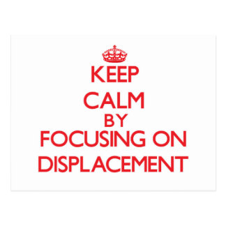 Keep Calm by focusing on Displacement Postcard