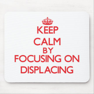 Keep Calm by focusing on Displacing Mouse Pads