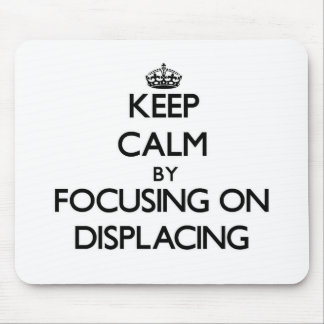 Keep Calm by focusing on Displacing Mousepad
