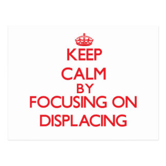 Keep Calm by focusing on Displacing Post Cards