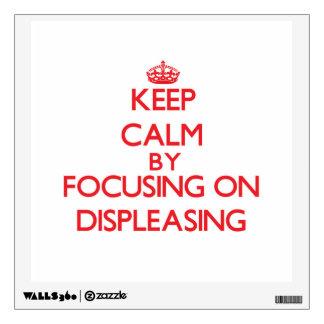 Keep Calm by focusing on Displeasing Room Decal