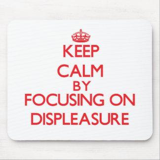 Keep Calm by focusing on Displeasure Mousepad