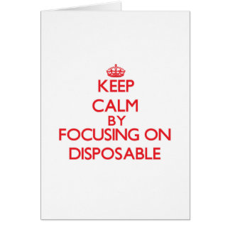 Keep Calm by focusing on Disposable Greeting Card