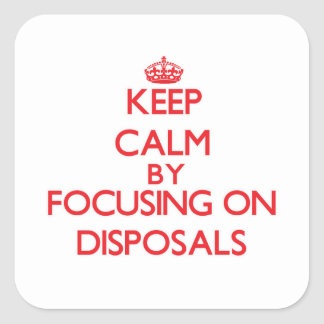 Keep Calm by focusing on Disposals Square Sticker
