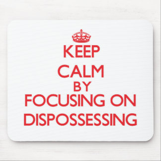 Keep Calm by focusing on Dispossessing Mouse Pads