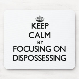 Keep Calm by focusing on Dispossessing Mousepad