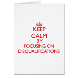 Keep Calm by focusing on Disqualifications Greeting Cards