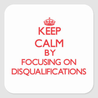Keep Calm by focusing on Disqualifications Sticker