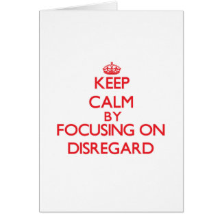 Keep Calm by focusing on Disregard Greeting Card