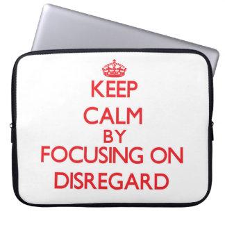 Keep Calm by focusing on Disregard Computer Sleeves