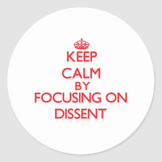 Keep Calm by focusing on Dissent Classic Round Sticker
