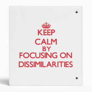 Keep Calm by focusing on Dissimilarities 3 Ring Binders