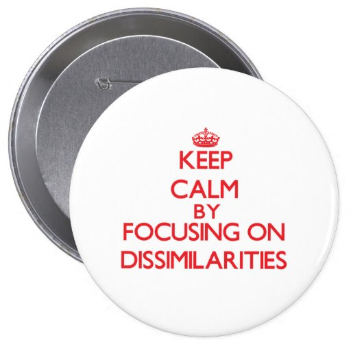 Keep Calm by focusing on Dissimilarities Pin