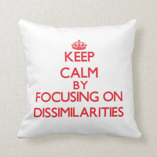 Keep Calm by focusing on Dissimilarities Pillows