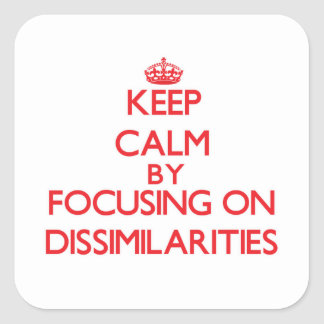 Keep Calm by focusing on Dissimilarities Stickers