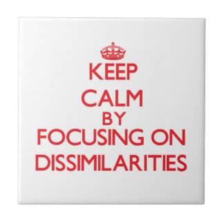 Keep Calm by focusing on Dissimilarities Ceramic Tiles