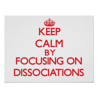 Keep Calm by focusing on Dissociations Print