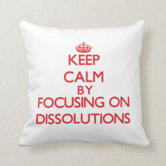 Keep Calm by focusing on Dissolutions Throw Pillow