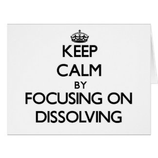 Keep Calm by focusing on Dissolving Greeting Card
