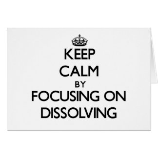 Keep Calm by focusing on Dissolving Greeting Cards