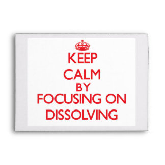 Keep Calm by focusing on Dissolving Envelope