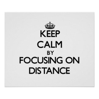 Keep Calm by focusing on Distance Print