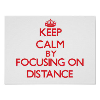 Keep Calm by focusing on Distance Poster