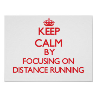 Keep Calm by focusing on Distance Running Print