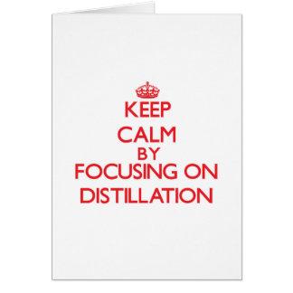 Keep Calm by focusing on Distillation Greeting Card