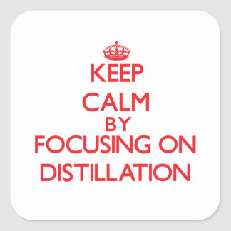 Keep Calm by focusing on Distillation Square Stickers